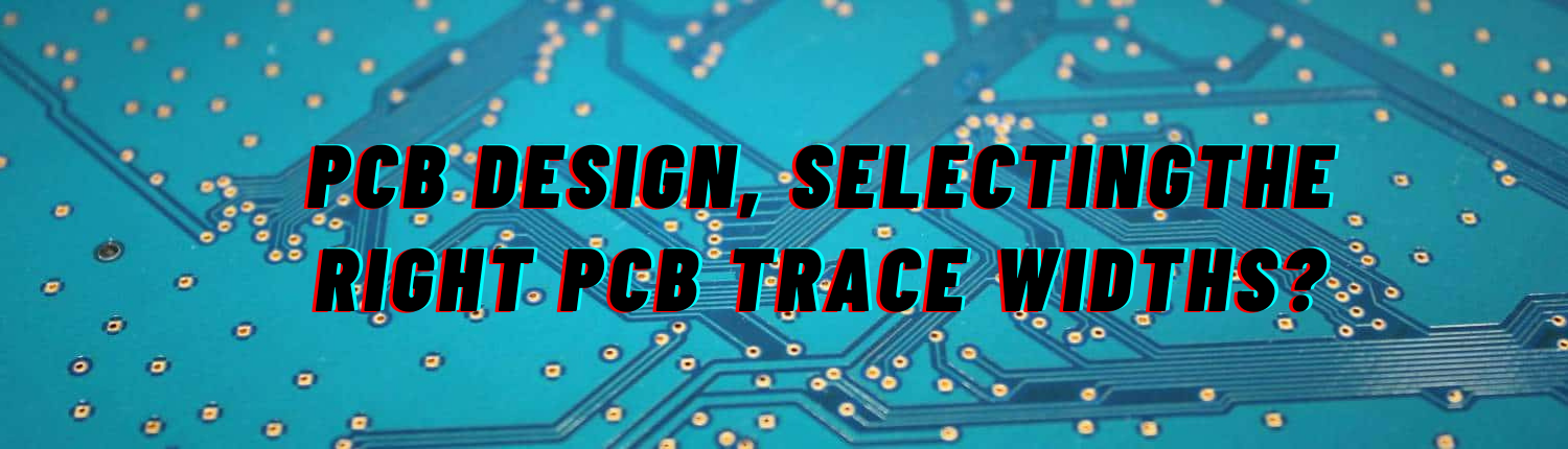 PCB Design, Selectingthe Right PCB Trace Widths_
