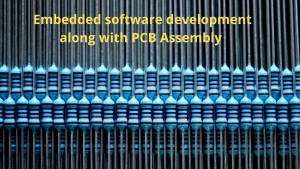 Embedded software development along with PCB Assembly