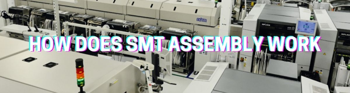 HOW DOES SMT ASSEMBLY WORK