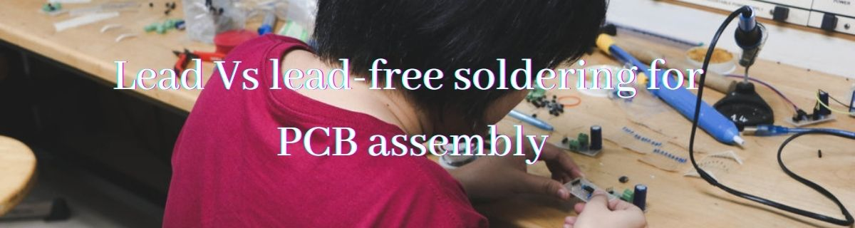 Lead Vs lead-free soldering for PCB assembly