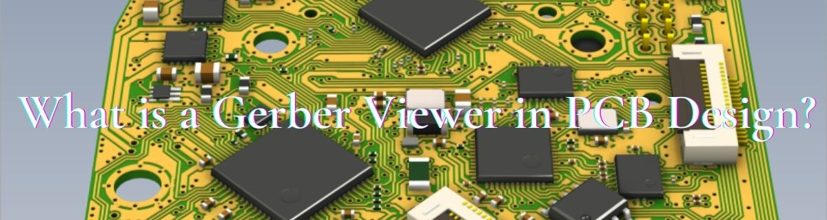 What is a Gerber Viewer in PCB Design