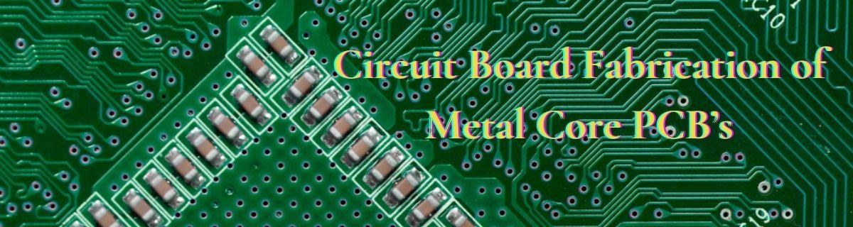 Circuit Board Fabrication of Metal Core PCB's